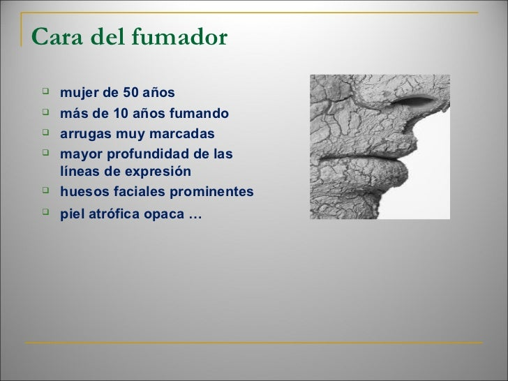 Cara del fumador <ul><ul><li>mujer de 50 años </li></ul></ul><ul><ul><li>más de 10 años fumando </li></ul></ul><ul><ul><li...