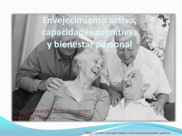 Envejecimiento activo,           capacidades cognitivas            y bienestar personalDavies Alexander Bello HernándezMed...