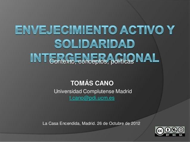 Contexto, conceptos, políticas             TOMÁS CANO     Universidad Complutense Madrid           t.cano@pdi.ucm.esLa Cas...