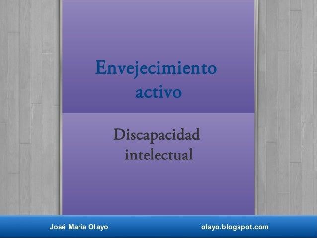 José María Olayo olayo.blogspot.com Envejecimiento activo Discapacidad intelectual