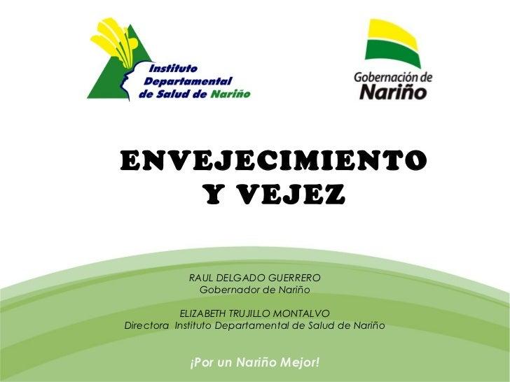 ENVEJECIMIENTO   Y VEJEZ            RAUL DELGADO GUERRERO              Gobernador de Nariño           ELIZABETH TRUJILLO M...