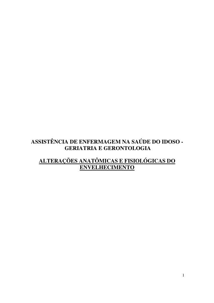 ASSISTÊNCIA DE ENFERMAGEM NA SAÚDE DO IDOSO -          GERIATRIA E GERONTOLOGIA  ALTERAÇÕES ANATÔMICAS E FISIOLÓGICAS DO  ...