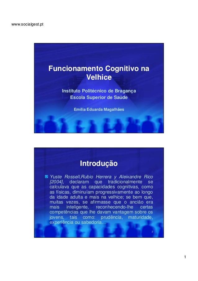 www.socialgest.pt  1  Funcionamento Cognitivo na  Velhice  Instituto Politécnico de Bragança  Escola Superior de Saúde  Em...