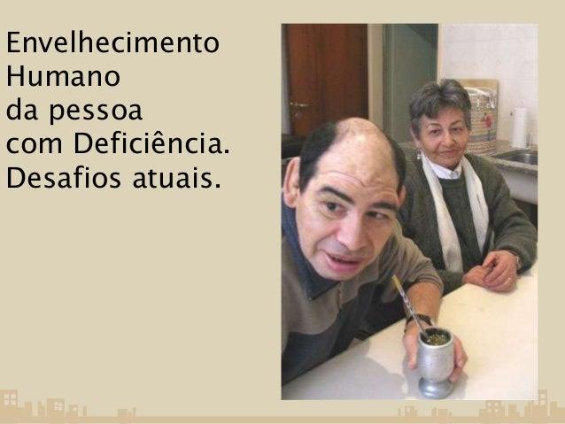 Envelhecimento  Humano  da pessoa  com Deficiência.  Desafios atuais.