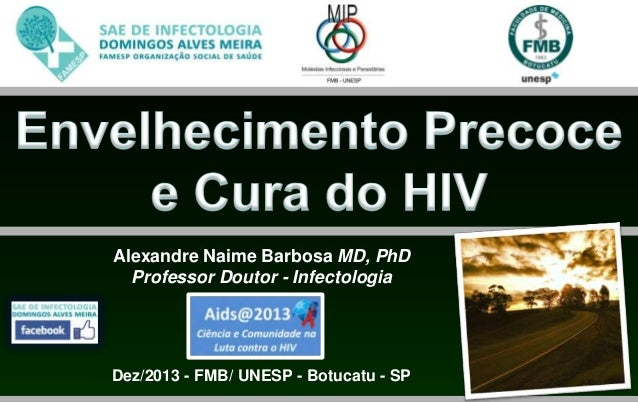 Alexandre Naime Barbosa MD, PhD Professor Doutor - Infectologia  Dez/2013 - FMB/ UNESP - Botucatu - SP
