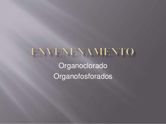 Organoclorado  Organofosforados