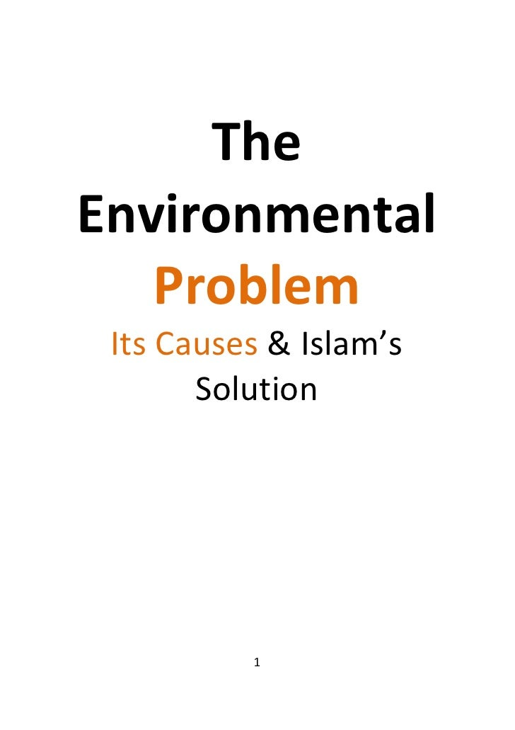 The Environmental    Problem  Its Causes & Islam's        Solution               1
