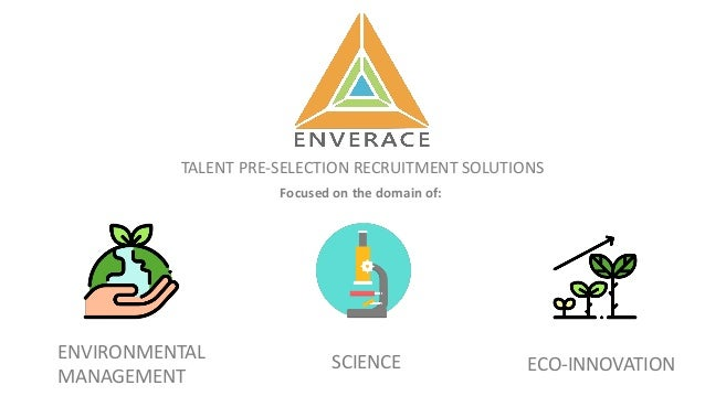 TALENT PRE-SELECTION RECRUITMENT SOLUTIONS ECO-INNOVATION Focused on the domain of: ENVIRONMENTAL MANAGEMENT SCIENCE