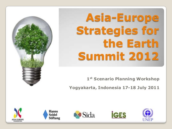 Asia-Europe Strategies for the Earth Summit 2012<br />1st Scenario Planning Workshop<br /> <br />Yogyakarta, Indonesia 17-...