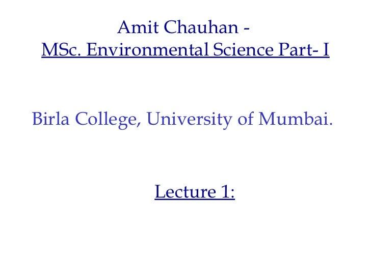 Amit Chauhan - MSc. Environmental Science Part- IBirla College, University of Mumbai.              Lecture 1: