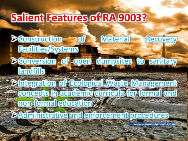 "ra 9003 The implementation of republic act 9003 or known as the ""ecological solid  waste manage- ment act of 2000"" highlights the proper way of."