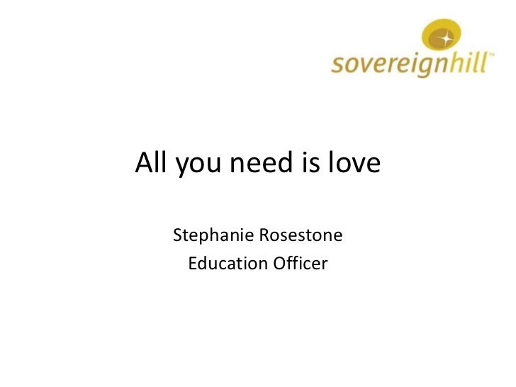 All you need is love   Stephanie Rosestone     Education Officer