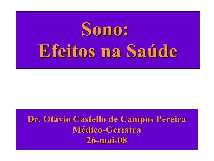 Sono:  Efeitos na Saúde Dr. Otávio Castello de Campos Pereira Médico-Geriatra 26-mai-08