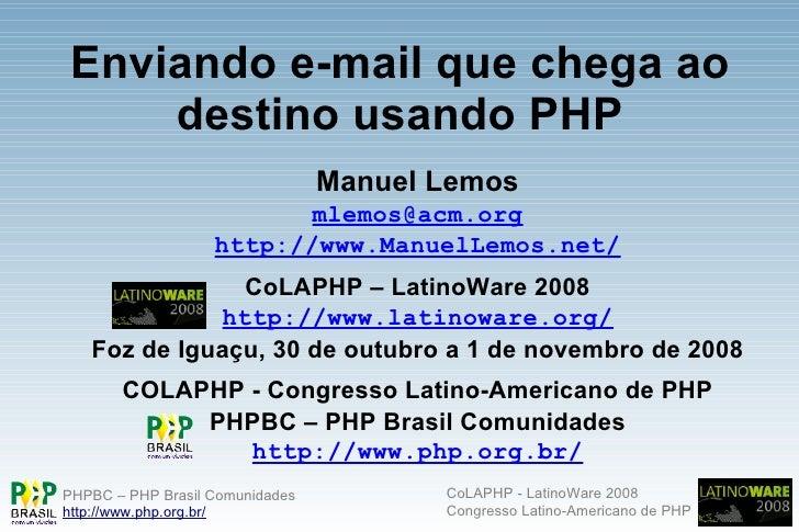 Enviando e-mail que chega ao     destino usando PHP                                  Manuel Lemos                         ...