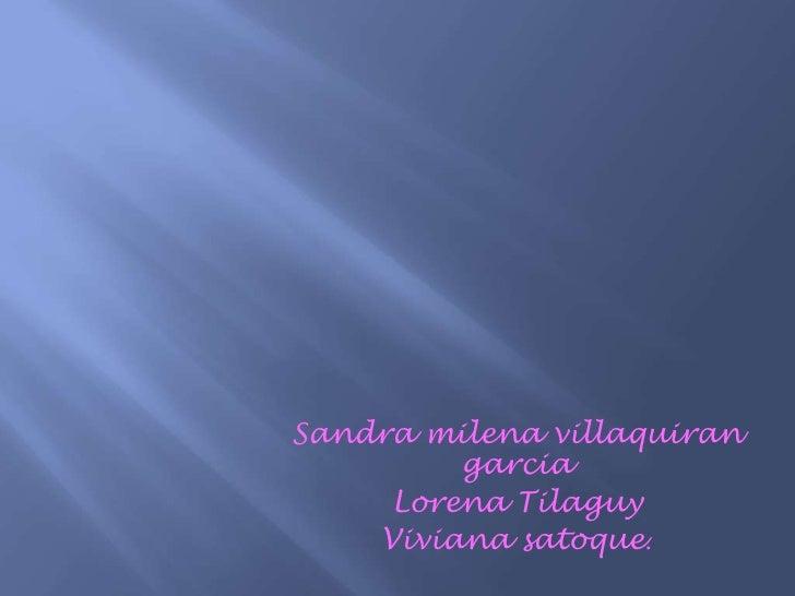 Cuadros comparativos<br />Sandra milena villaquirangarcia<br />Lorena Tilaguy<br />Viviana satoque.<br />