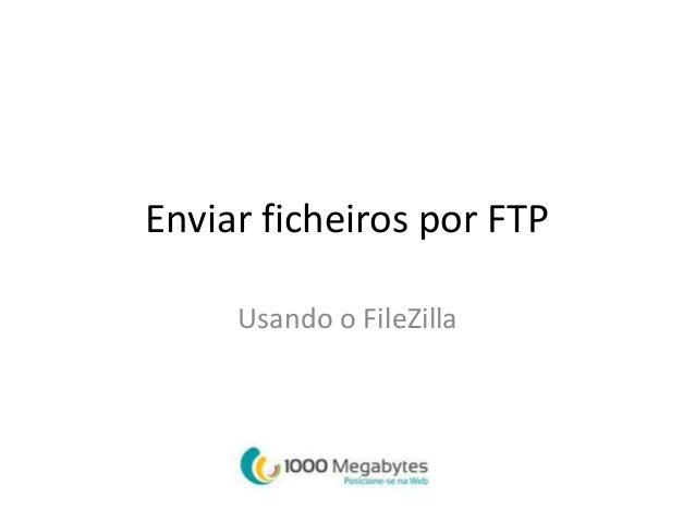 Enviar ficheiros por FTP  Usando o FileZilla