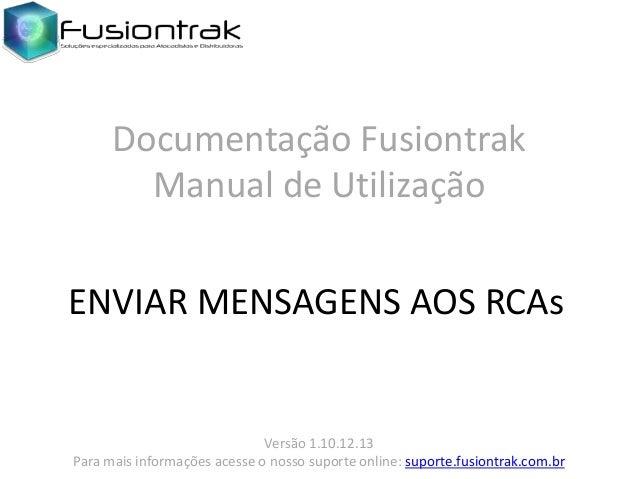 Documentação Fusiontrak Manual de Utilização ENVIAR MENSAGENS AOS RCAs  Versão 1.10.12.13 Para mais informações acesse o n...