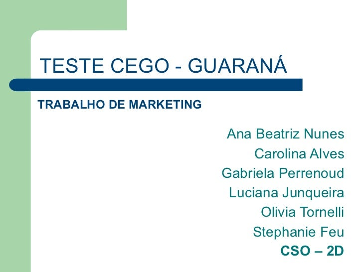 TESTE CEGO - GUARANÁTRABALHO DE MARKETING                         Ana Beatriz Nunes                             Carolina A...