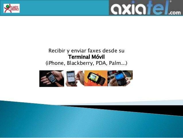 Recibir y enviar faxes desde su Terminal Móvil (iPhone, Blackberry, PDA, Palm...)