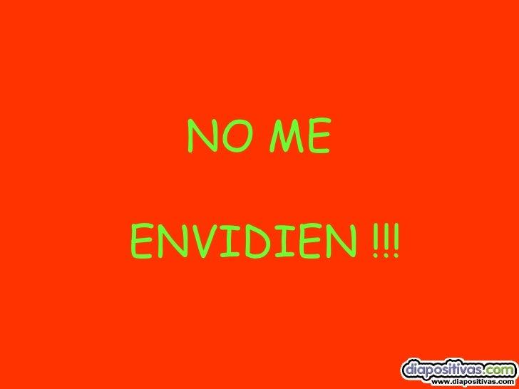 NO ME ENVIDIEN !!!