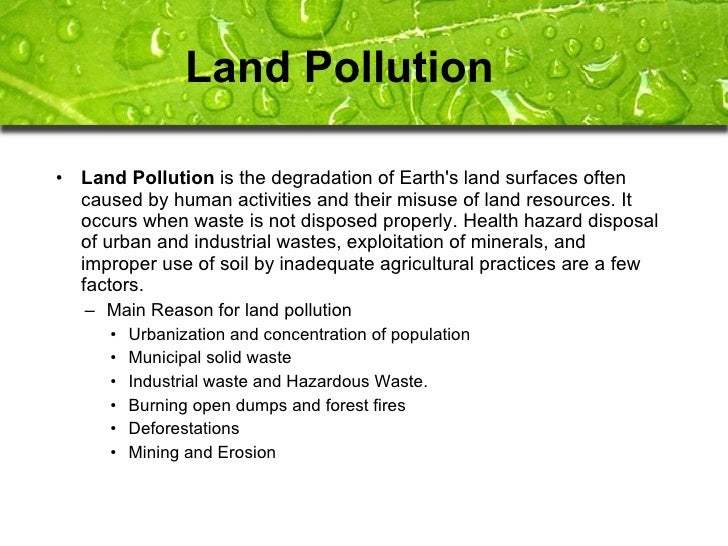 disadvantages of land pollution Pros cons: landfills take up alot of space and their are alot of landfills it can destroy many enviroments.