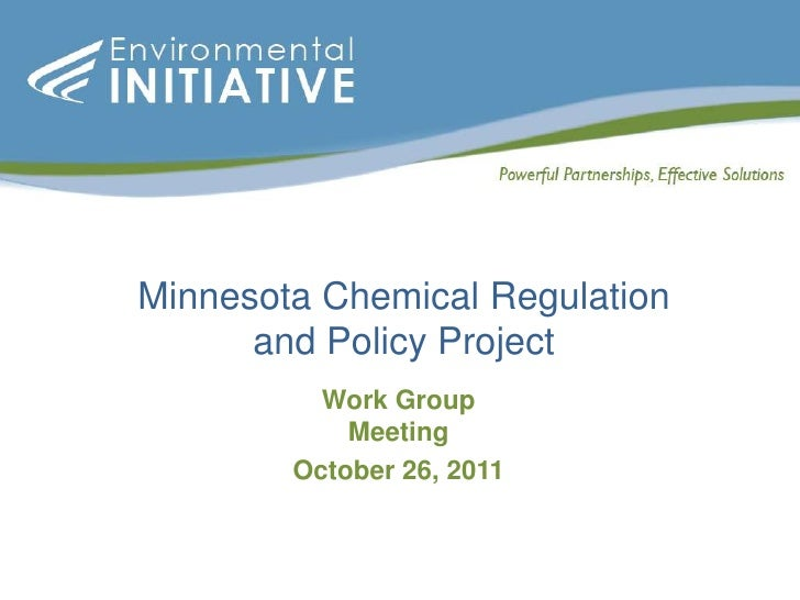 Minnesota Chemical Regulation      and Policy Project          Work Group            Meeting        October 26, 2011