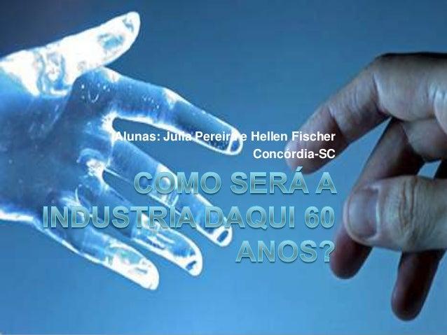 Alunas: Julia Pereira e Hellen Fischer Concórdia-SC