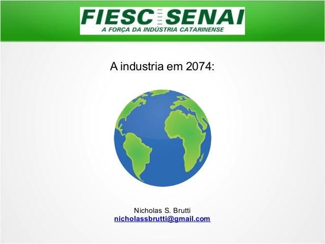 A industria em 2074: Nicholas S. Brutti nicholassbrutti@gmail.com