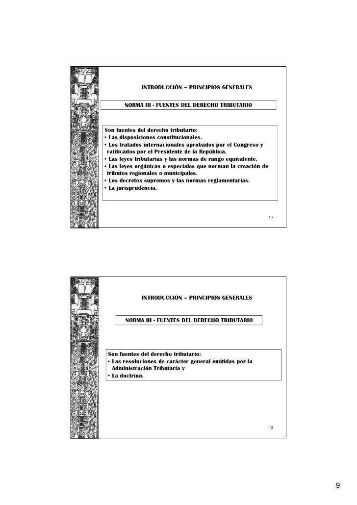 INTRODUCCIÓN – PRINCIPIOS GENERALES       NORMA III - FUENTES DEL DERECHO TRIBUTARIOSon fuentes del derecho tributario:• L...