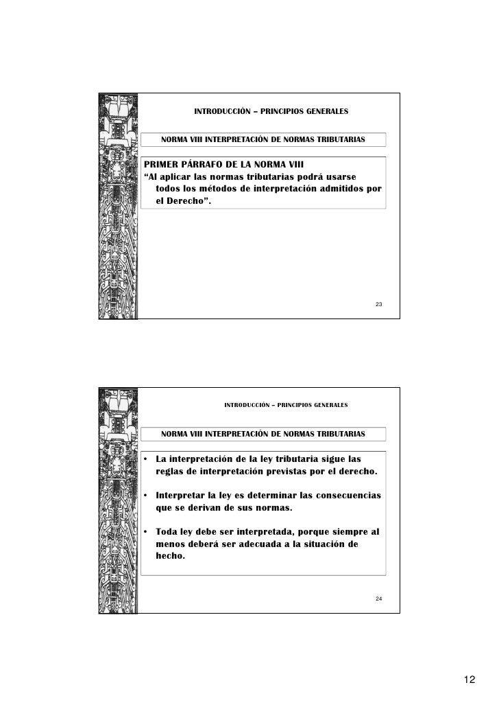 """INTRODUCCIÓN – PRINCIPIOS GENERALES   NORMA VIII INTERPRETACIÓN DE NORMAS TRIBUTARIASPRIMER PÁRRAFO DE LA NORMA VIII""""Al ap..."""