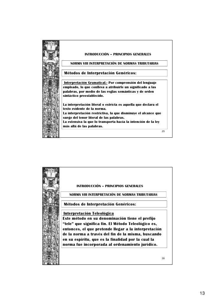 INTRODUCCIÓN – PRINCIPIOS GENERALES    NORMA VIII INTERPRETACIÓN DE NORMAS TRIBUTARIASMétodos de Interpretación Genéricos:...