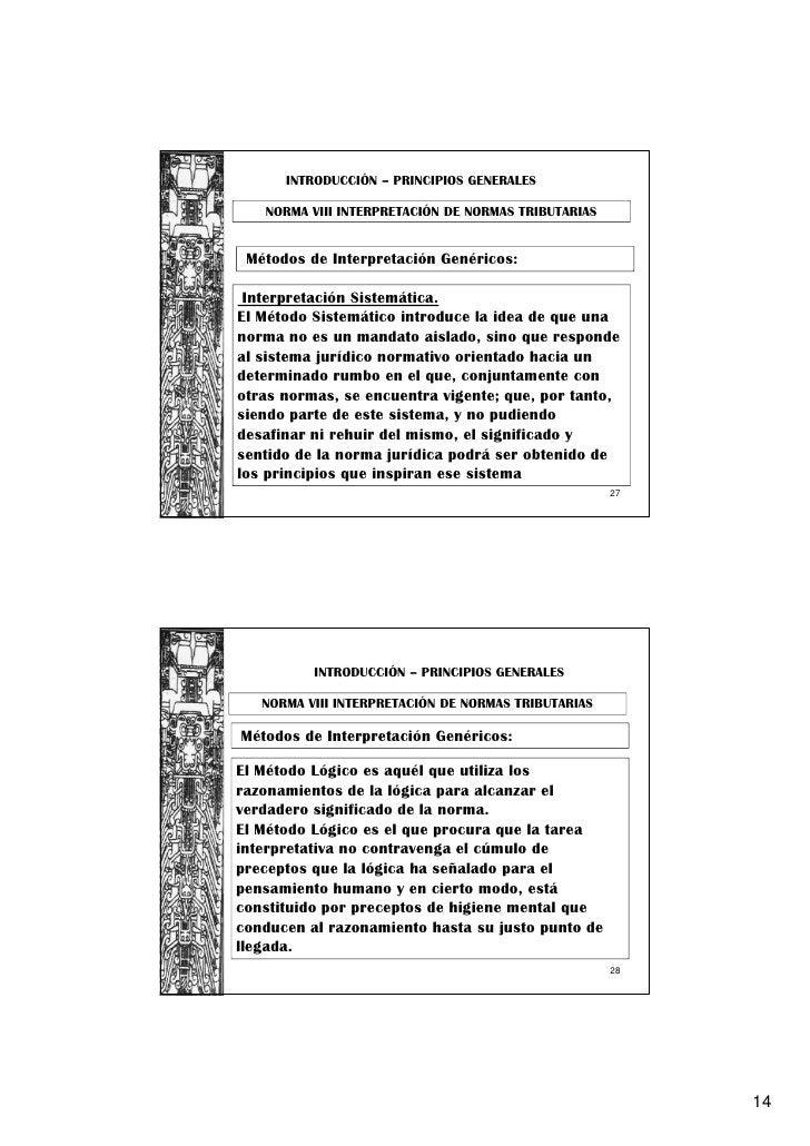 INTRODUCCIÓN – PRINCIPIOS GENERALES   NORMA VIII INTERPRETACIÓN DE NORMAS TRIBUTARIAS Métodos de Interpretación Genéricos:...