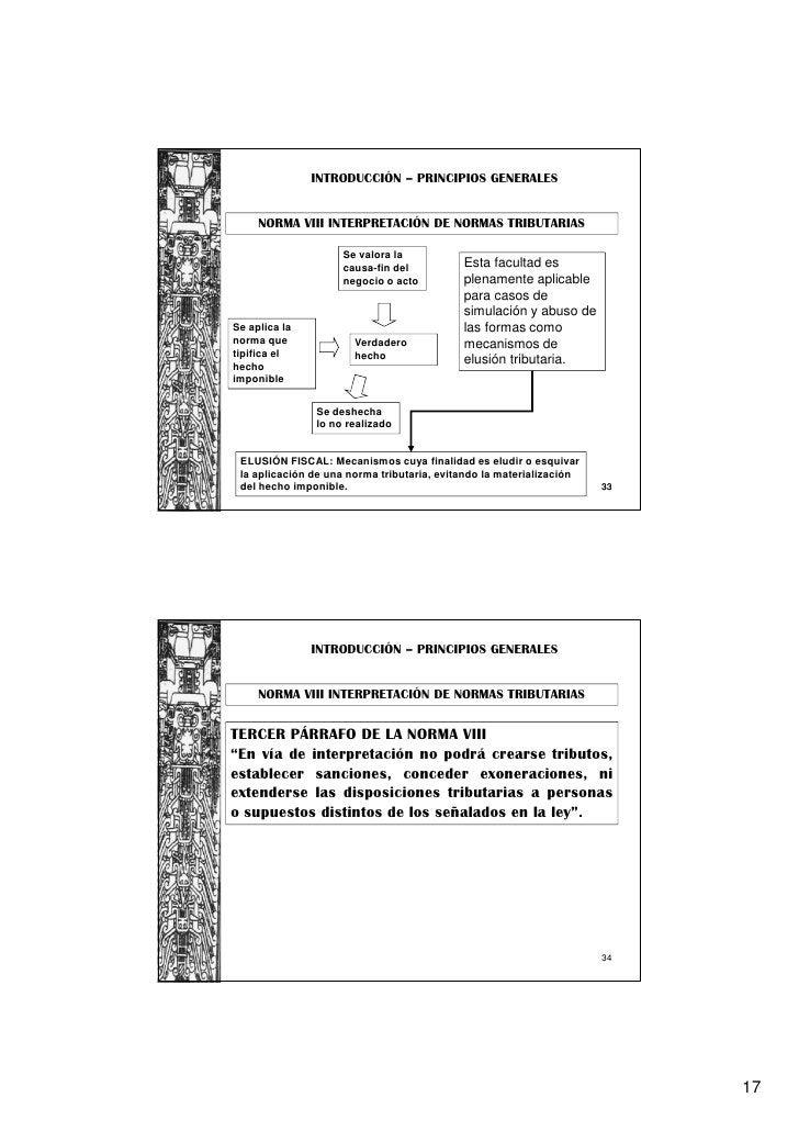 INTRODUCCIÓN – PRINCIPIOS GENERALES     NORMA VIII INTERPRETACIÓN DE NORMAS TRIBUTARIAS                     Se valora la  ...