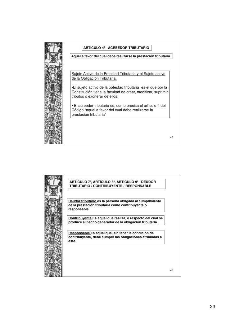 ARTÍCULO 4º - ACREEDOR TRIBUTARIO Aquel a favor del cual debe realizarse la prestación tributaria. Sujeto Activo de la Pot...