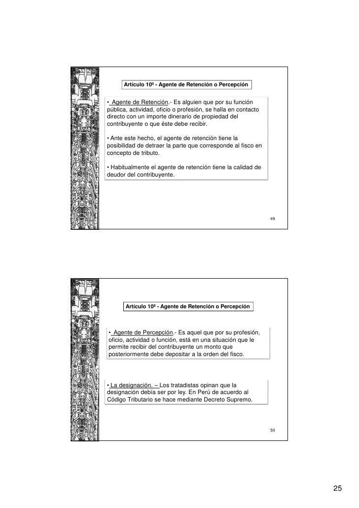 Artículo 10º - Agente de Retención o Percepción• Agente de Retención.- Es alguien que por su funciónpública, actividad, of...