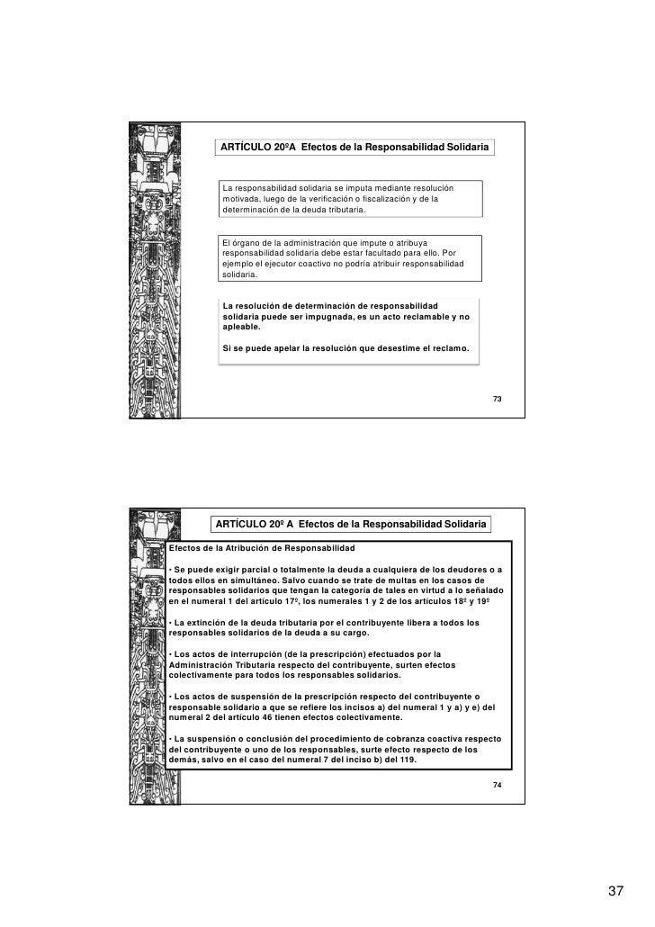 ARTÍCULO 20ºA Efectos de la Responsabilidad Solidaria             La responsabilidad solidaria se imputa mediante resoluci...