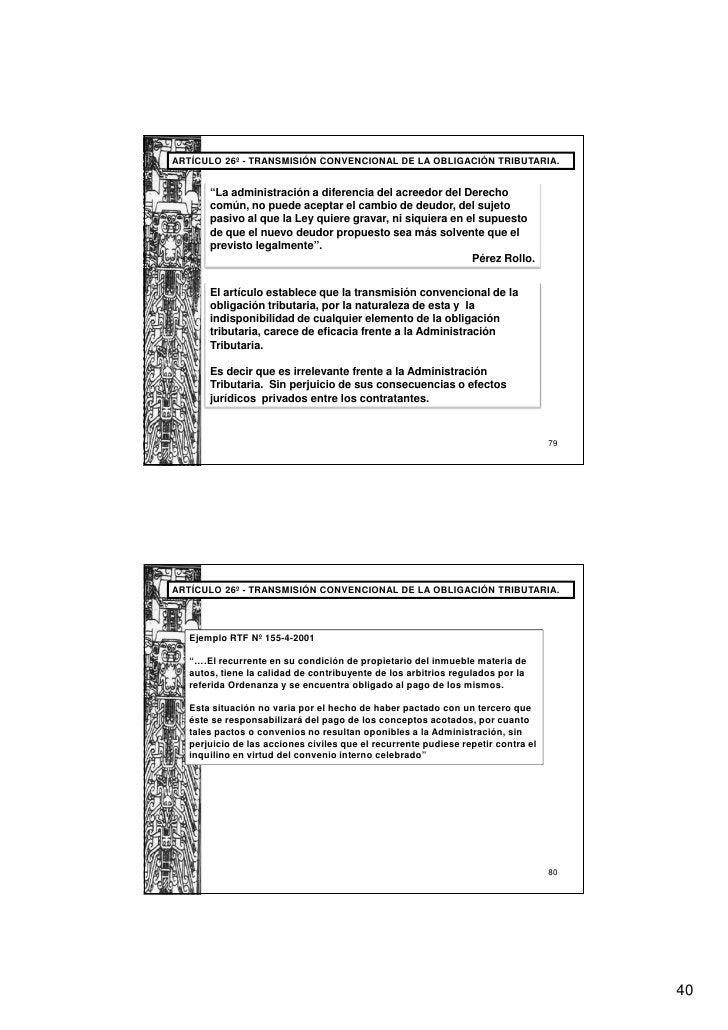 """ARTÍCULO 26º - TRANSMISIÓN CONVENCIONAL DE LA OBLIGACIÓN TRIBUTARIA.       """"La administración a diferencia del acreedor de..."""