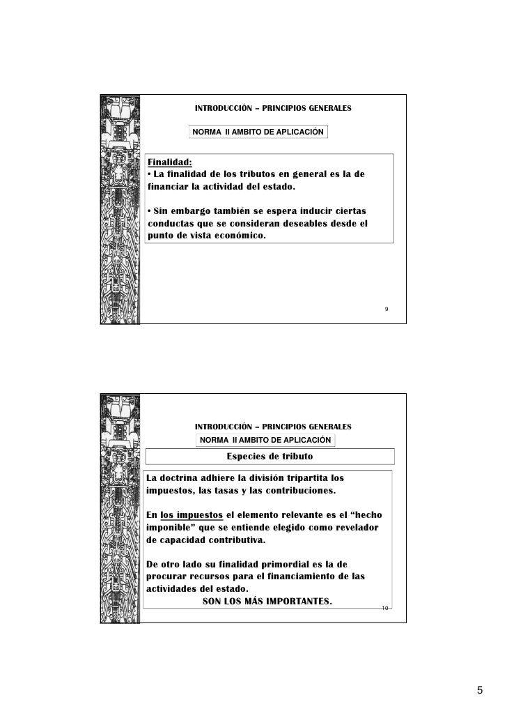 INTRODUCCIÓN – PRINCIPIOS GENERALES          NORMA II AMBITO DE APLICACIÓNFinalidad:• La finalidad de los tributos en gene...