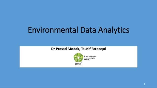 Environmental Data Analytics Dr Prasad Modak, Tausif Farooqui 1