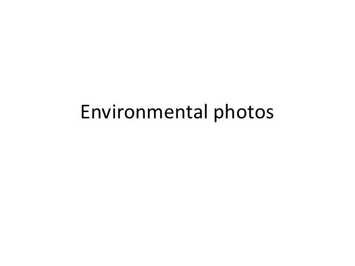 Environmental photos<br />