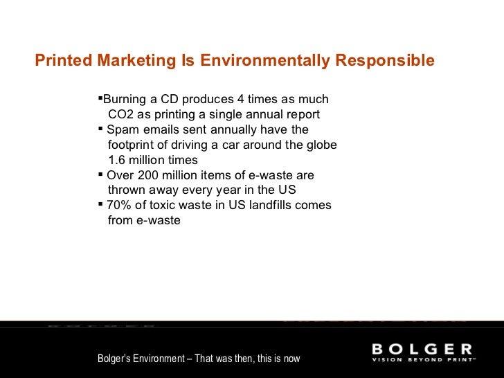 Printed Marketing Is Environmentally Responsible  <ul><li>Burning a CD produces 4 times as much </li></ul><ul><li>CO2 as p...