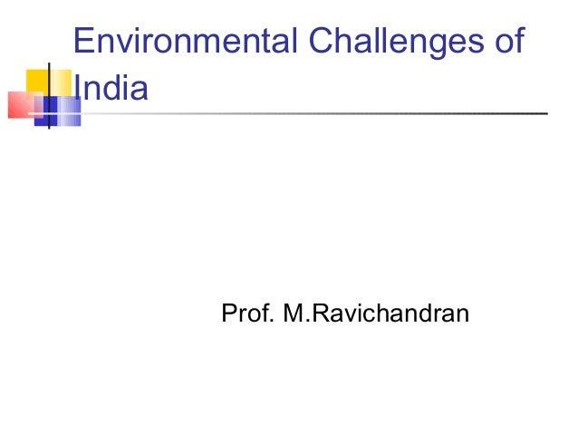 Prof. M.Ravichandran Environmental Challenges of India
