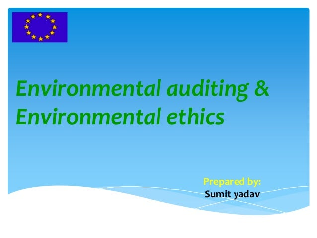 Environmental auditing & Environmental ethics Prepared by: Sumit yadav