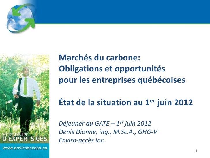 Marchés du carbone:Obligations et opportunitéspour les entreprises québécoisesÉtat de la situation au 1er juin 2012Déjeune...