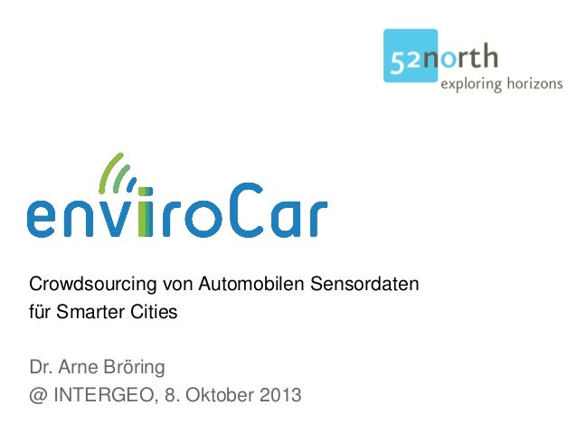 Crowdsourcing von Automobilen Sensordaten für Smarter Cities Dr. Arne Bröring @ INTERGEO, 8. Oktober 2013