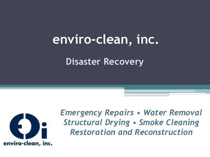 enviro-clean, inc.<br />Disaster Recovery<br />Emergency Repairs • Water Removal<br />Structural Drying • Smoke Cleaning<b...