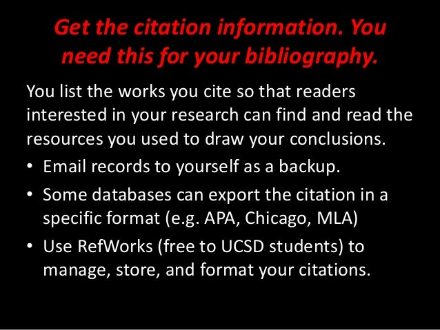 Get the citation information. You need this for your bibliography. You list the works you cite so that readers interested ...