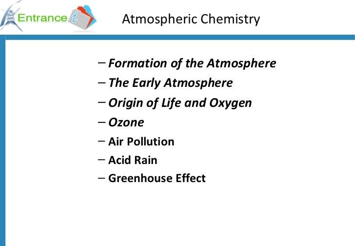 Atmospheric Chemistry <ul><ul><li>Formation of the Atmosphere </li></ul></ul><ul><ul><li>The Early Atmosphere </li></ul></...