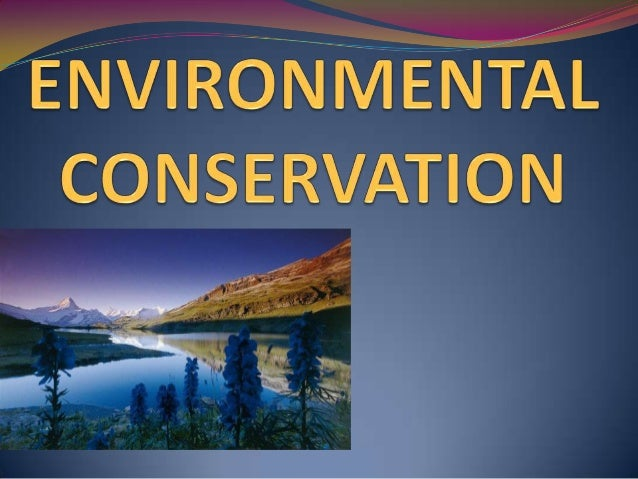MEANING OF ENVIROMENT In general, environment refers to the surroundings of an object, or the Natural environment, all liv...