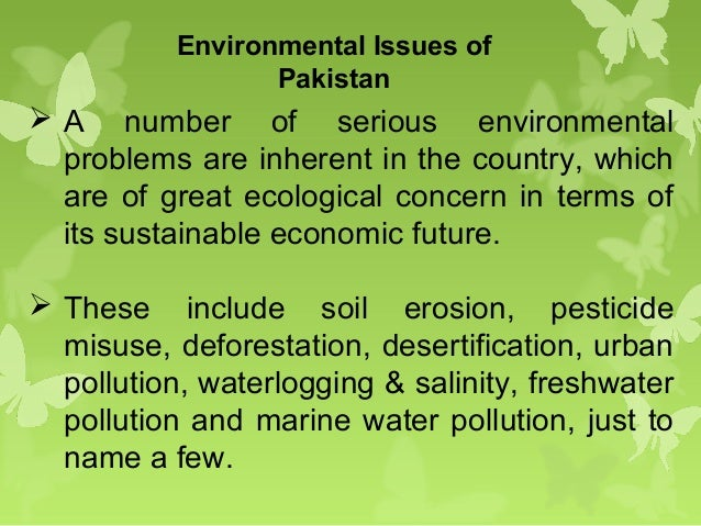 environmental issues of pakistan We should definitely like to see pakistan without any environmental issue but  currently there are lots of challengescheck out top 10.